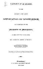 Substance of an Address, on the Right Use and Application of Knowledge: Lately Delivered to the Mechanics of Manchester, at Their Institution in that Town, Volume 20, Issue 10