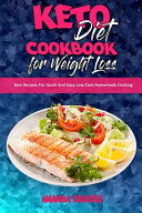 Keto Diet Cookbook for Weight Loss  Best Recipes For Quick And Easy Low Carb Homemade Cooking PDF