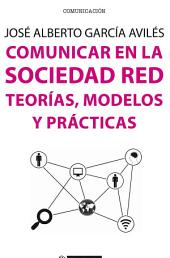 Comunicar en la Sociedad Red: Teorías, modelos y prácticas