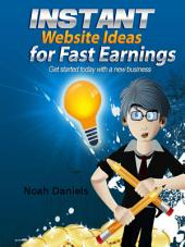 Instant Website Ideas for Fast Earnings: Get started today with a new business