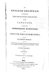 An English Grammar: Comprehending the Priciples and Rules of the Language, Illustrated by Appropriate Exercises, and a Key to the Exercises, Volume 2