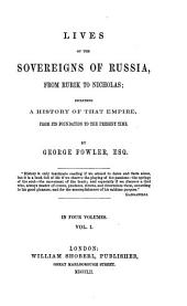 Lives of the Sovereigns of Russia: From Rurik to Nicholas : Including a History of that Empire, from Its Foundation to the Present Time ; in Four Volumes, Volume 1
