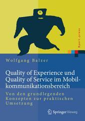 Quality of Experience und Quality of Service im Mobilkommunikationsbereich: Von den grundlegenden Konzepten zur praktischen Umsetzung