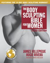 The Body Sculpting Bible for Women, Third Edition: The Ultimate Women's Body Sculpting Guide Featuring the Best Weight Training Workouts & Nutrition Plans Guaranteed to Help You Get Toned & Burn Fat
