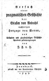 Versuch einer pragmatischen Geschichte der Grafen von Andechs nachherigen Herzoge von Meran: aus Urkunden und glaubwürdigen Geschichtschreibern zusammengetragen