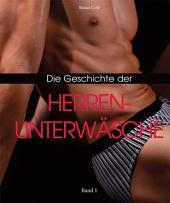 Die Geschichte der Herrenunterwäsche: Band 1