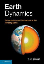 Earth Dynamics: Deformations and Oscillations of the Rotating Earth