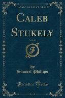 Caleb Stukely, Vol. 1 of 3 (Classic Reprint)