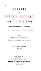 Memoirs of Prince Rupert, and the Cavaliers: Including Their Private Correspondence, Now First Published from the Original Manuscripts, Volume 2
