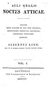 Auli Gellii Noctes Atticae: Collatis mscpt. Guelferb. et Edd. Vett, Volume 1