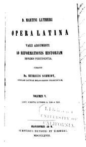 D. Martini Lutheri Opera latina varii argumenti ad Reformationis historiam imprimis pertinentia: Volumes 5-7