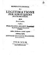 Disputatio Iuridica De Legitimatione Per Subsequens Matrimonium