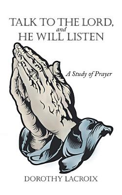 Talk to the Lord  and He Will Listen
