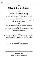 Das Christenthum und seine Ausbreitung vom Beginn bis zum VIII. Jahrhundert; insbesondere: in den Alpen, zwischen Rhein und Donau; allmählig durch XIV. Bristhümer gewahrt, etc