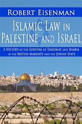 Islamic Law in Palestine and Israel: A History of the Survival of Tanzimat and Sharia in the British Mandate and the Jewish State
