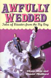 Awfully Wedded: Tales of Disaster from the Big Day