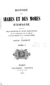 Histoire des Arabes et des Mores d'Espagne: traitant de la constitution du peuple arabe-espagnol, de sa civilisation, de ses mœeurs et de son influence sur la civilisation moderne, Volume1