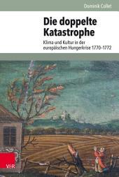 Die doppelte Katastrophe: Klima und Kultur in der europäischen Hungerkrise 1770–1772