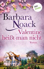 Valentine heißt man nicht: Roman