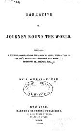 Narrative of a Journey Round the World, Comprising a Winter-passage Across the Andes to Chili: With a Visit to the Gold Regions of California and Australia, the South Sea Islands, Java, &c