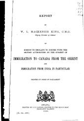 Report by W. L. Mackenzie King ...: Deputy Minister of Labour, on Mission to England to Confer with the British Authorities on the Subject of Immigration to Canada from the Orient and Immigration from India in Particular
