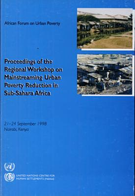 Proceedings of the Regional Workshop on Mainstreaming Urban Poverty Reduction in Sub Sahara Africa PDF