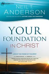 Your Foundation in Christ (Victory Series Book #3): Live By the Power of the Spirit