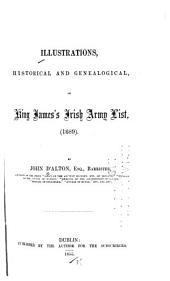 Illustrations, Historical and Genealogical: Of King James's Irish Army List (1689)