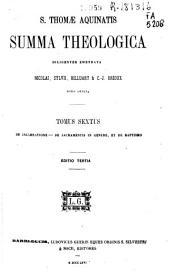 S. Thomae Aquinatis Summa Theologica diligenter emendata Nicolai... [et al.] notis ornata: De incarnatione ; De sacramentis in genere, et de baptismo. Tomus sextus
