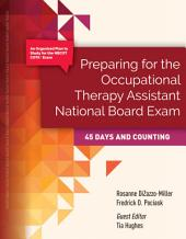 Preparing for The Occupational Therapy Assistant National Board Exam: 45 Days and Counting: Edition 2