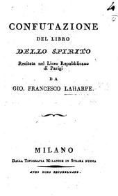 Confutazione del libro dello Spirito [of C. A. Helvétius], recitata nel Liceo Repubblicano di Parigi. [Translated from the French.]