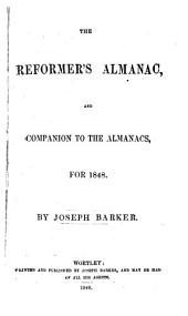 The Reformer's almanac, and Companion to the almanacs, for 1848. By J. Barker