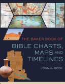 The Baker Book of Bible Charts  Maps  and Timelines Book