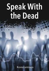 Speak with the Dead: Seven Methods for Spirit Communication