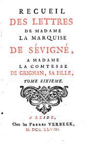 Recueil des lettres de Madame la marquise de Sévigné, à Madame la comtesse de Grignan, sa fille..