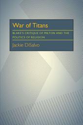 War of Titans: Blake's Critique of Milton and the Politics of Religion