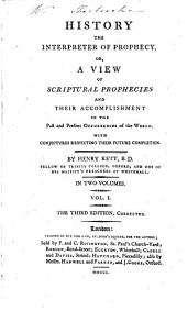History the Interpreter of Prophecy, Or, A View of Scriptural Prophecies and Their Accomplishment in the Past and Present Occurrences of the World: With Conjectures Respecting Their Future Completion. ... : in Two Volumes, Volume 1