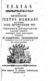 Esaias, ex recensione textus Hebræi ad fidem codd. quorundam MSS. et versionum antiquarum Latine vertit notasque varii argumenti subjecit Io. Christoph. Doederlein