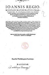 Ioannis Regiomontani ... De triangulis planis et sphaericis libri quinque, unà cum tabulis sinuum, in quibus tota ipsorum triangulorum scientia ex primis fundamentis geometricarum apodeixeōn absolutissimè extructa continentur. ..