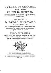 Guerra de Granada: que hizo el rei d. Felipe II. contra los Moriscos de aquel reino, sus rebeldes