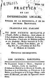 Practica de las enfermedades locales, fundada en la experiencia y en la doctrina browniana: Opusculo decimoquarto