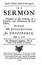 Isaih's Mission consider'd and apply'd in a sermon preached at the gathering of a church and ordination of their pastor Mr. Josiah Cotton in Providence Octob. 23. 1728