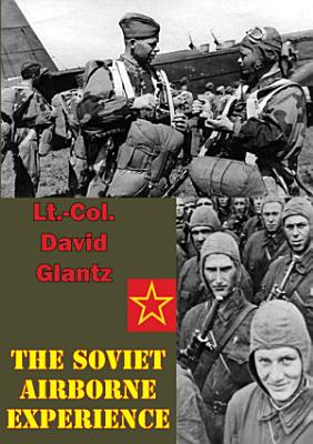 The Soviet Airborne Experience  Illustrated Edition
