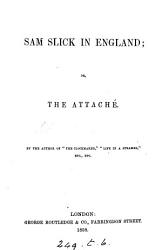 Sam Slick in England; or, The attaché, by the author of 'The clockmaker'.