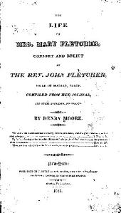 The life of Mrs. Mary Fletcher, consort and relict of the Rev. John fletcher, vicar of Madely, Salop: Comp. from her journal and other authentic documents