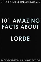 101 Amazing Facts about Lorde