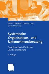 Systemische Organisations- und Unternehmensberatung: Praxishandbuch für Berater und Führungskräfte, Ausgabe 3