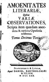 Amoenitates literariae: quibus variae observationes, scripta item quaedam anecdota & rariora Opuscula exhibentur, Volumes 13-14
