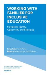 Working with Families for Inclusive Education: Navigating Identity, Opportunity and Belonging