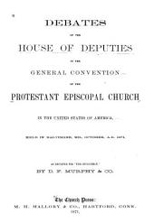 """Debates of the House of Deputies in the General Convention of the Protestant Episcopal Church in the United States of America, Held in Baltimore, Md., October, A.D. 1871, as Reported for the """"Churchman"""""""
